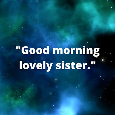 Good Morning Sister Wishes Who cares more than us. And also gives some things.
