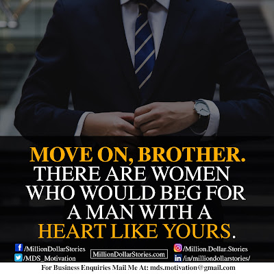 MOVE ON BROTHER. EHERE ARE WOMEN WHO WOULD BEG FOR A MAN WITH A HEART LIKE YOURS.