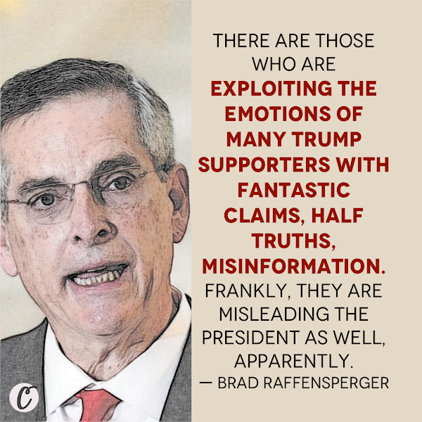 There are those who are exploiting the emotions of many Trump supporters with fantastic claims, half truths, misinformation. Frankly, they are misleading the president as well, apparently. — Brad Raffensperger, Georgia Secretary of State