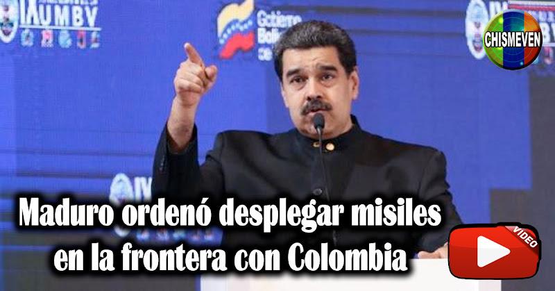 Maduro ordenó poner misiles en la frontera con Colombia