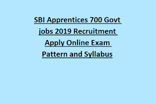 SBI Apprentices 700 Govt jobs 2019 Recruitment Apply Online Exam Pattern and Syllabus