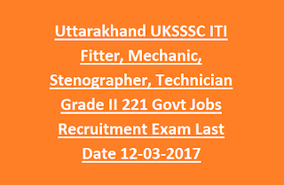 Uttarakhand UKSSSC ITI Fitter, Mechanic, Stenographer, Technician Grade II 221 Govt Jobs Recruitment Exam Last Date 12-03-2017