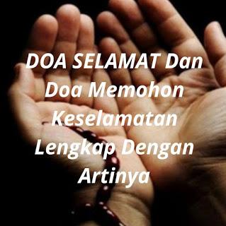 doa selamat dan doa memohon keselamatan lengkap dengan artinya