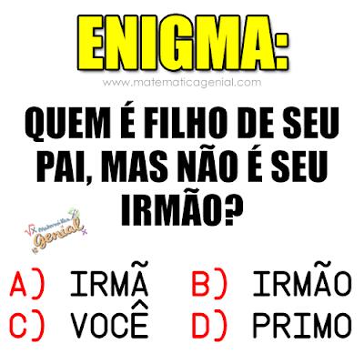 Enigma: Quem é filho de seu pai, mas não é...