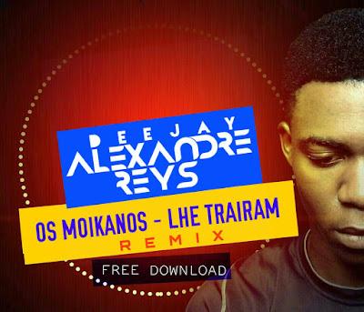 Os Moikanos - Lhe Traíram (DJ Alexandre Reys Remix)