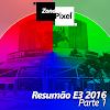 ZonaPixel: Resumão E3 2016 - Destaques do Primeiro Dia