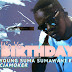 New Audio|Young Suma Sumawani ft Cjamoker_It`s Your Birthday|Download Now