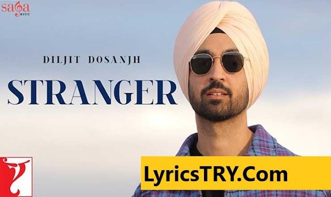 स्ट्रेंजर Stranger Song Lyrics– Diljit Dosanjh