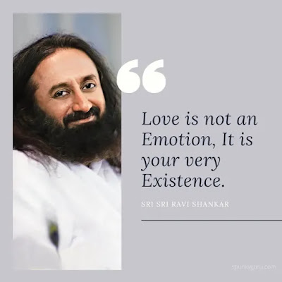 Love is not an emotion. It is your very existence.
