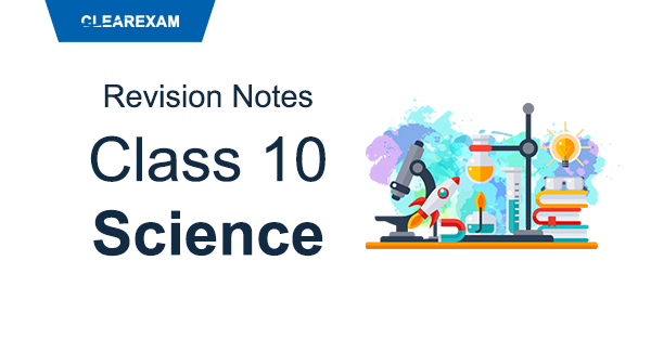 CBSE Class 10 Science Revision Notes