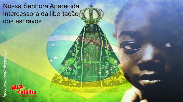 HistÓria De Nossa Senhora Aparecida: Libertação Dos Escravos Foi Por Intercessão De Nossa