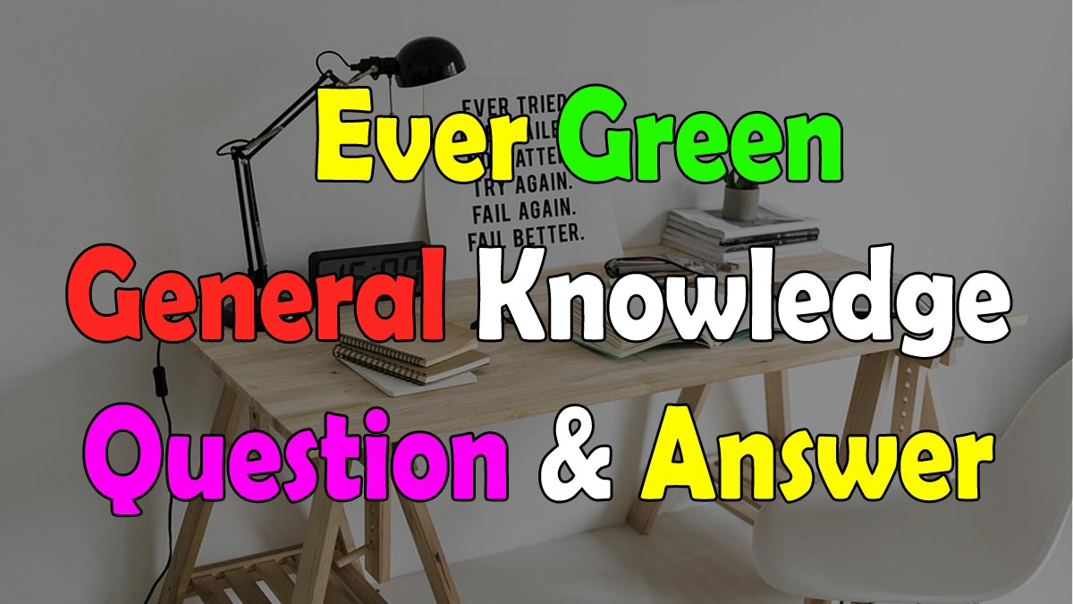 35+ Ever Green General Knowledge Quiz With Question And