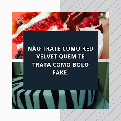 Não trate red velvet quem te trata como bolo fake
