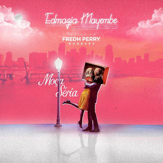 Edmazia Mayembe feat. Fredh Perry - Moça Seria
