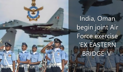 India, Oman begin joint Air Force exercise 'EX EASTERN BRIDGE-V'