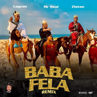 Music: Mr Real - Baba Fela (Remix) (feat. Laycon & Zlatan)