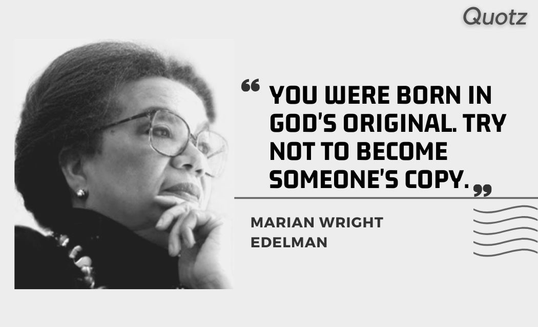 So here are some quotes by Marian wright Edelman with quotes images.