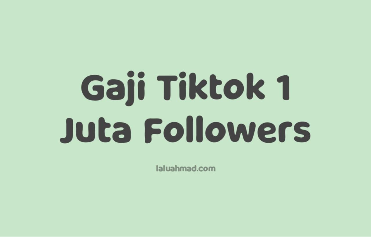 Gaji Tiktok 1 Juta Followers, Bikin Ngiler!