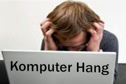 Penyebab Dan Cara Cepat Mengatasi Komputer Hang