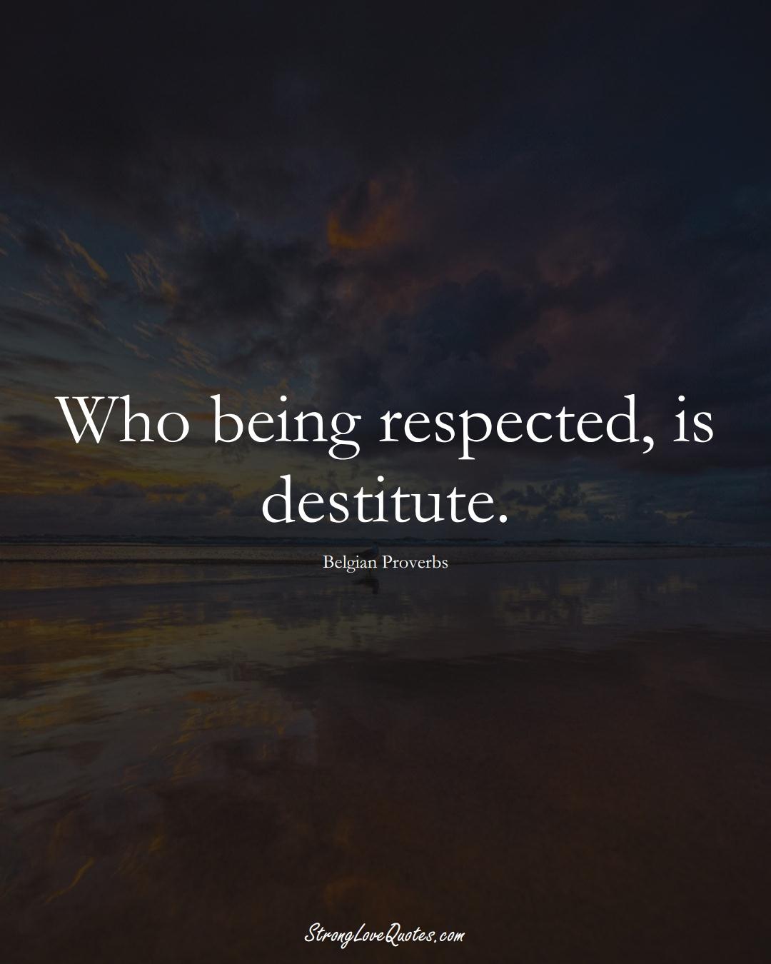 Who being respected, is destitute. (Belgian Sayings);  #EuropeanSayings
