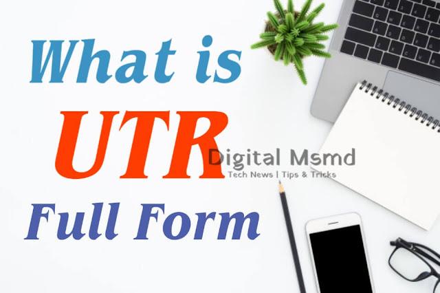 UTR Full Form? | What is UTR | What is UTR Number?