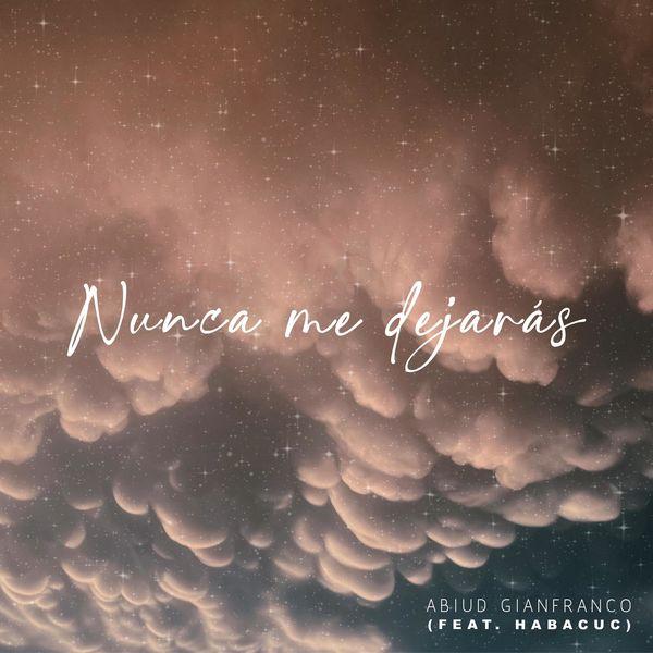 Abiud Gianfranco – Nunca Me Dejarás (Feat.Habacuc) (Single) 2021 (Exclusivo WC)