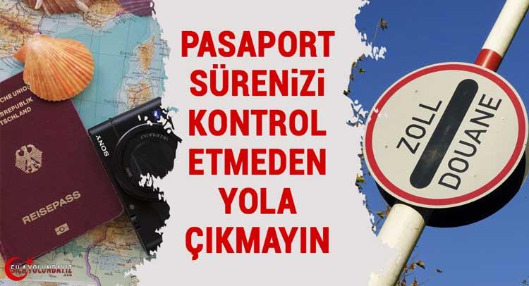 Pasaport Süresini Kontrol Etmeden Yola Çıkmayın!