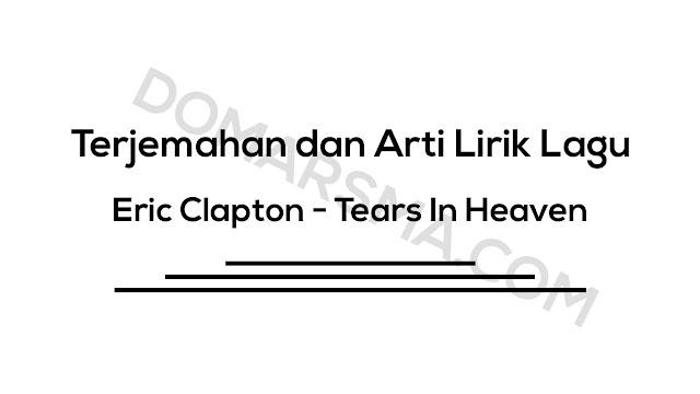 Terjemahan dan Arti Lirik Lagu Eric Clapton - Tears In Heaven