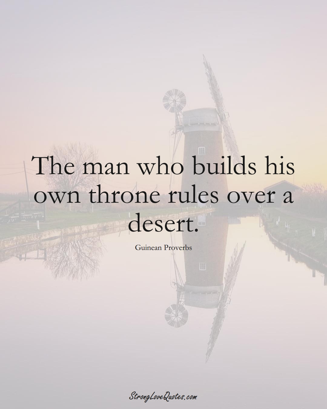 The man who builds his own throne rules over a desert. (Guinean Sayings);  #AfricanSayings