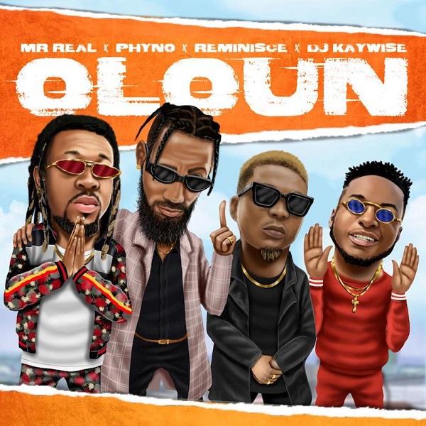 Mr Real – Oloun ft. Phyno, Reminisce, DJ Kaywise