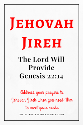 Jehovah Jireh is from Genesis 22:14 and it means The Lord Will Provide