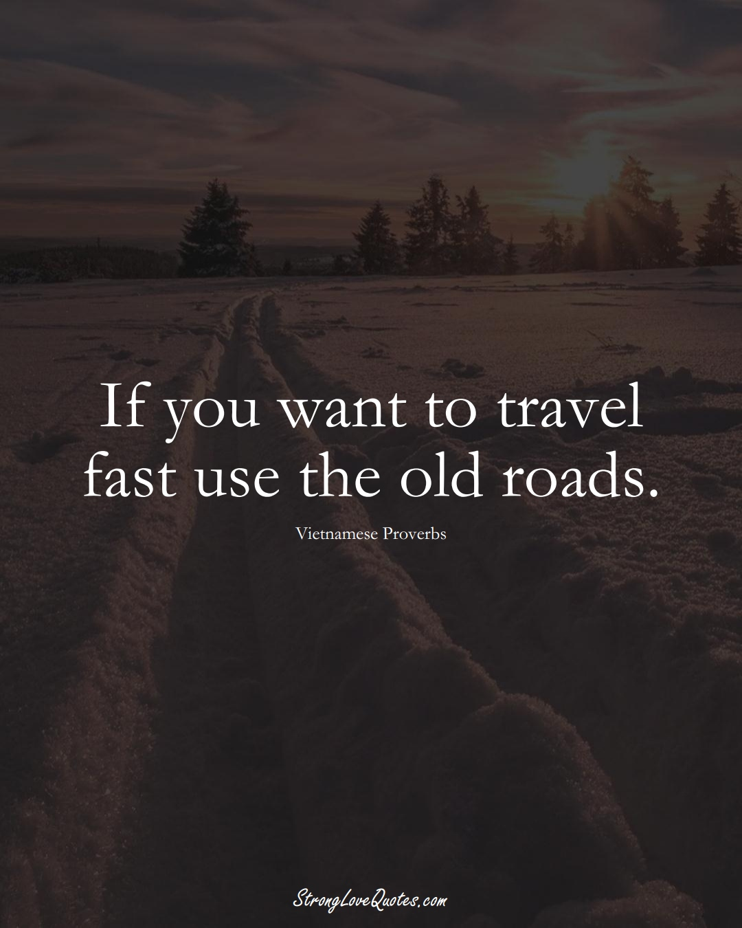 If you want to travel fast use the old roads. (Vietnamese Sayings);  #AsianSayings