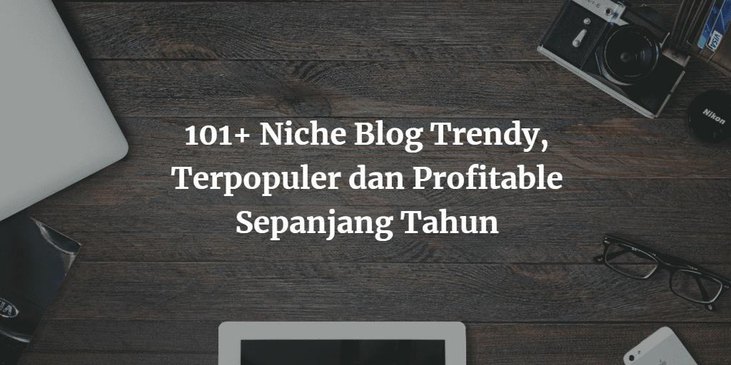 Niche Blog Trendy, Terpopuler dan Menguntungkan