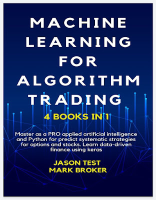 MACHINE LEARNING FOR ALGORITHM TRADING : Master as a PRO applied artificial intelligence and Python for predict systematic strategies for options and stocks. Learn data-driven finance using keras