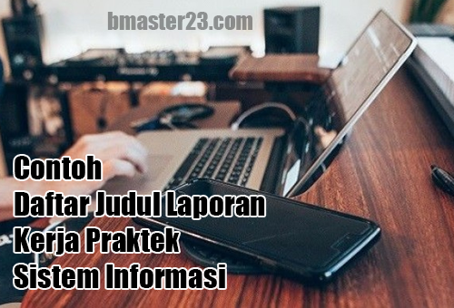 Contoh Daftar Judul Laporan Kerja Praktek Sistem Informasi