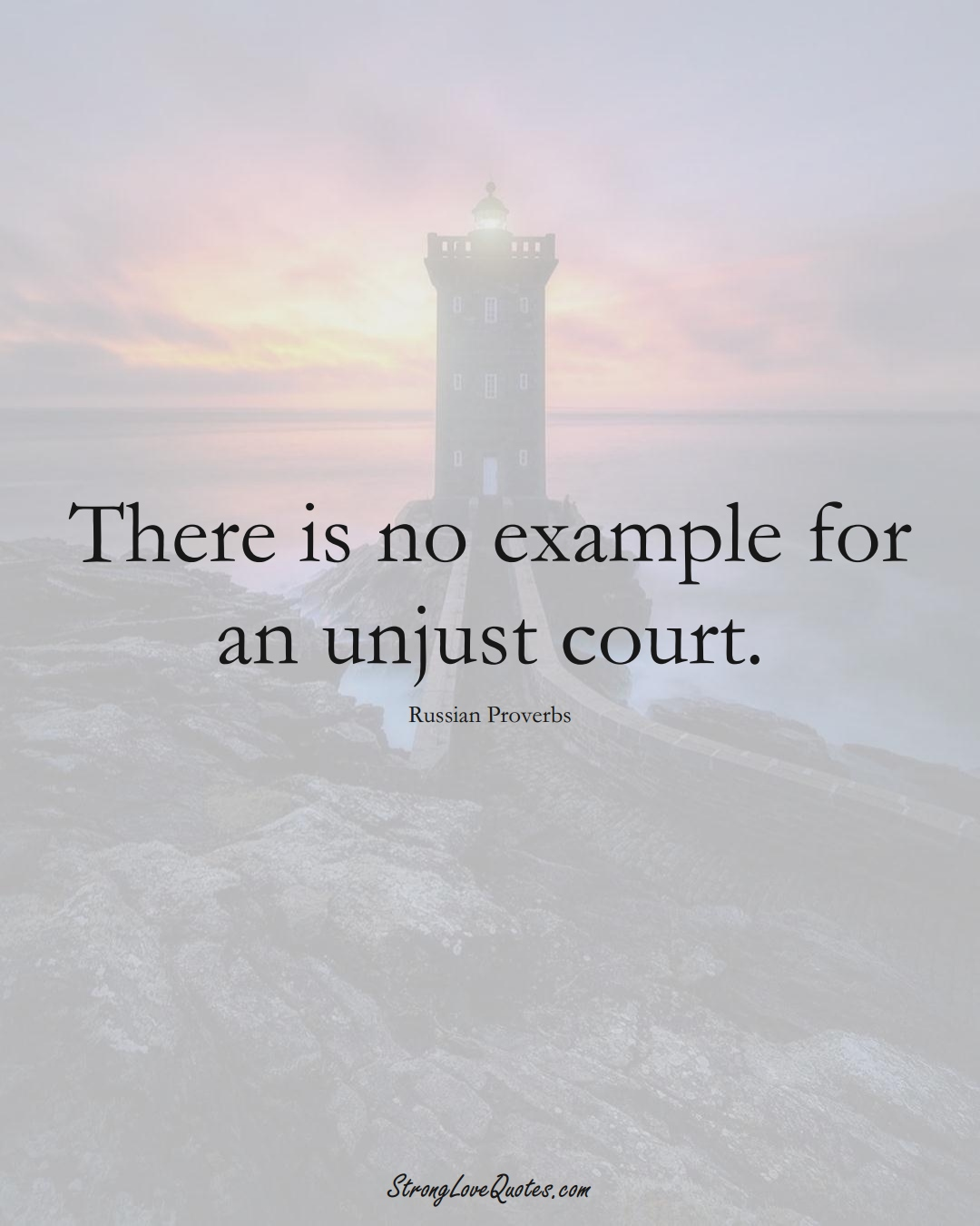There is no example for an unjust court. (Russian Sayings);  #AsianSayings