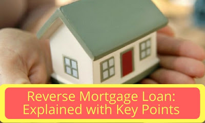 Reverse Mortgage Loan: Explained with Key Points