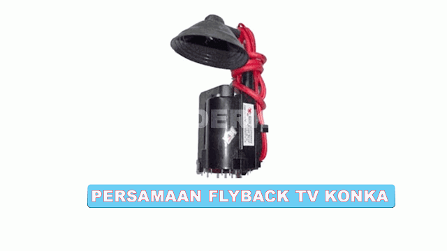 PERSAMAAN FLYBACK TV KONKA