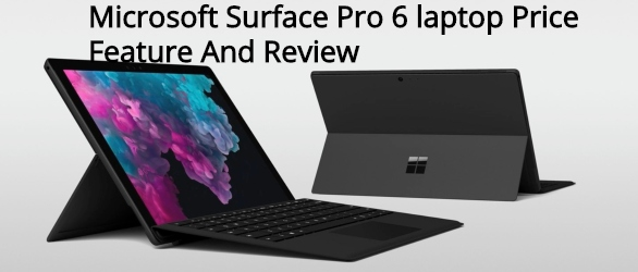 Microsoft Surface Pro 6 laptop Price Feature And Review