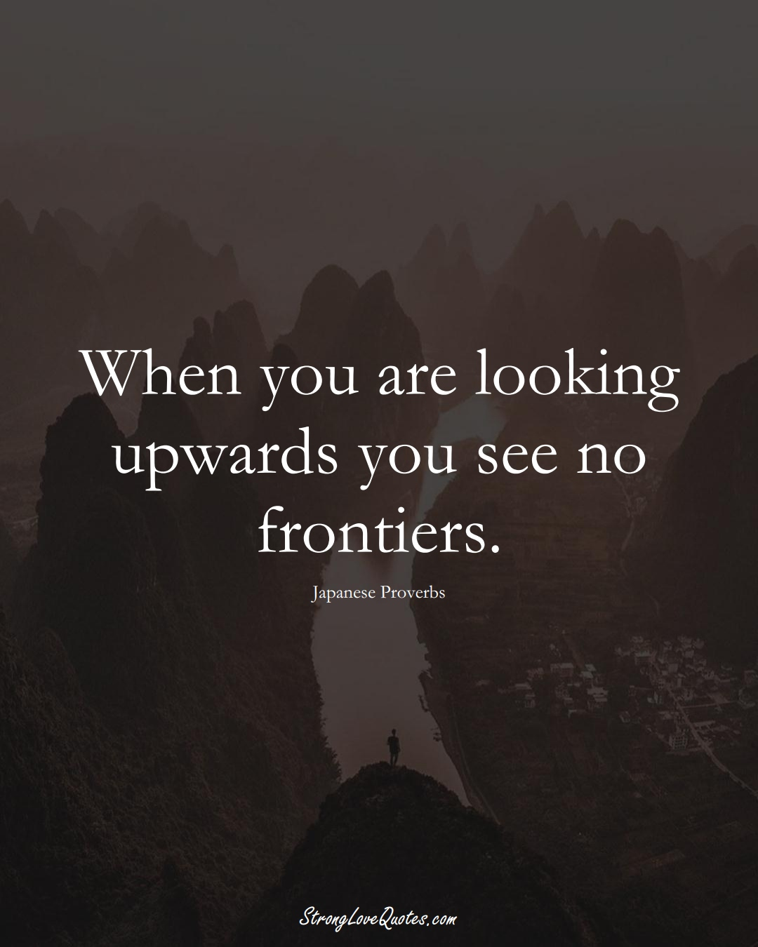 When you are looking upwards you see no frontiers. (Japanese Sayings);  #AsianSayings