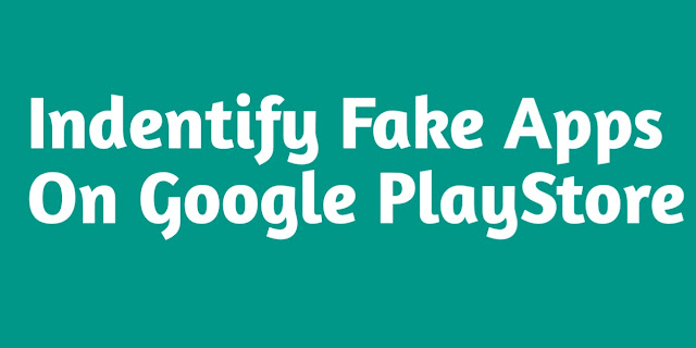 How to identify fake apps in google playstore