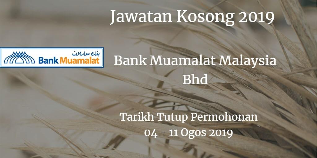 Jawatan Kosong Bank Muamalat Malaysia Bhd 04 - 11 Ogos 2019