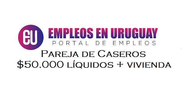 trabajo en montevideo Pareja de Caseros $50.000 líquidos + vivienda