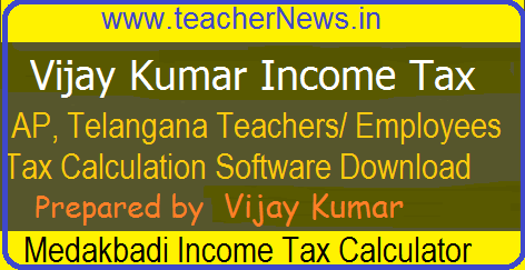 Vijay Kumar Income Tax Software for AP TS Teachers, Employees 2017-18