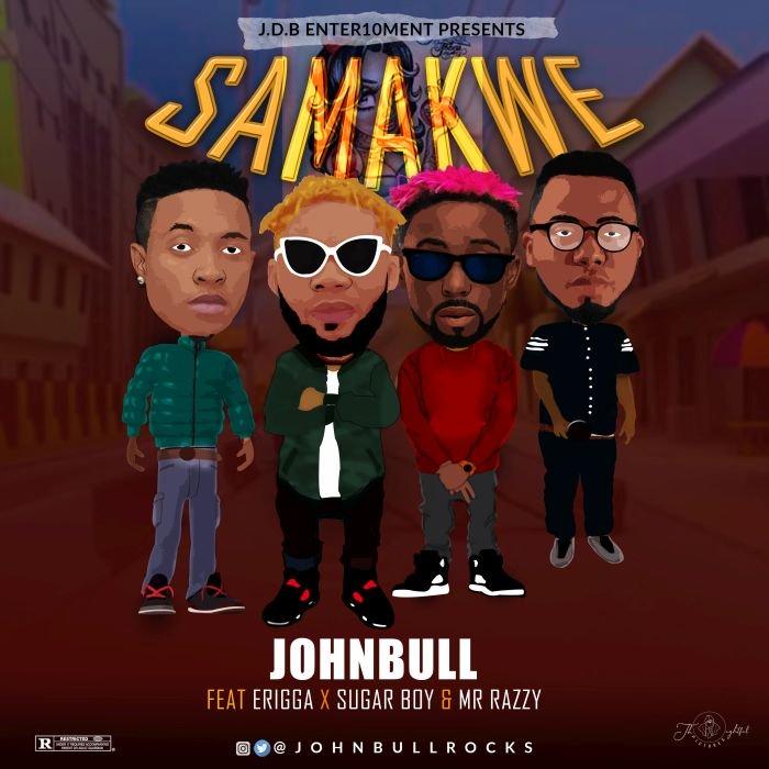 Johnbull Samankwe Ft Erigga Sugarboy Mr Razzy mp3 Download