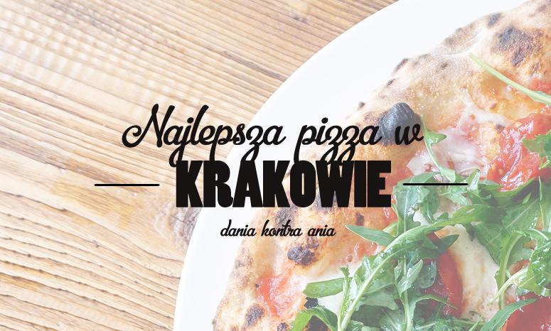 Najlepsza Pizza W Krakowie Dania Kontra Ania Opinie O
