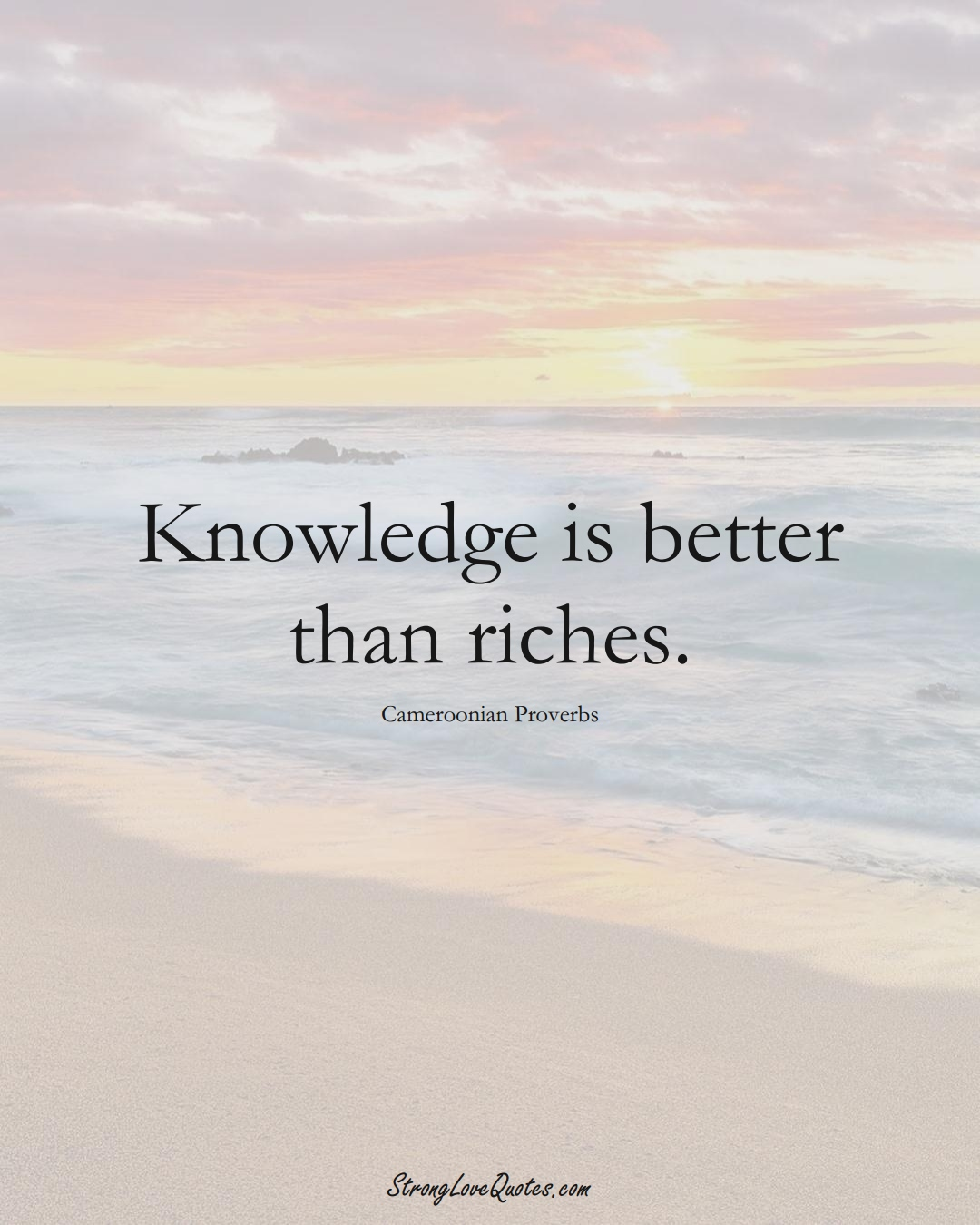 Knowledge is better than riches. (Cameroonian Sayings);  #AfricanSayings