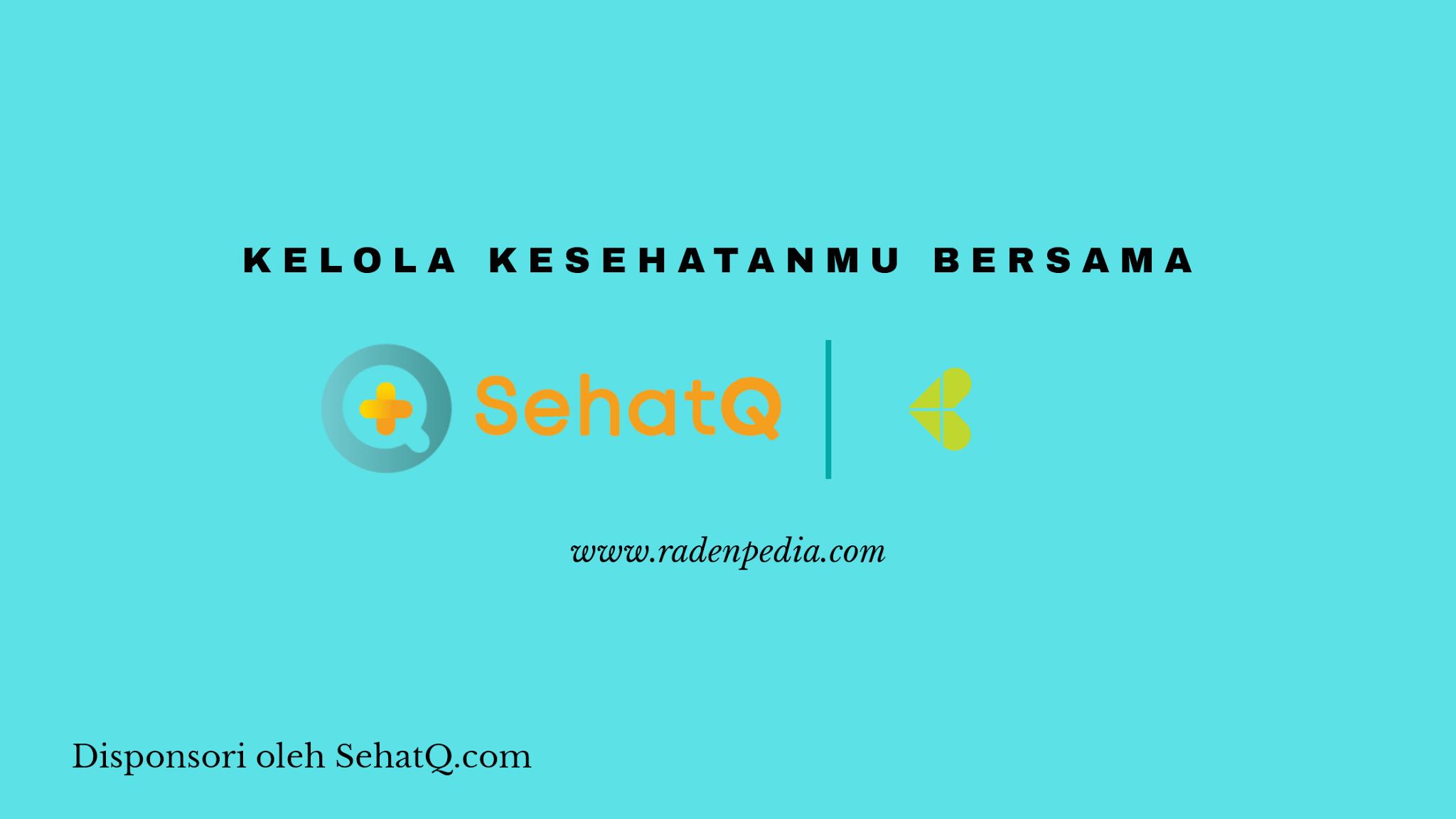 Kelola KesehatanMu Bersama SehatQ.com - www.radenpedia.com