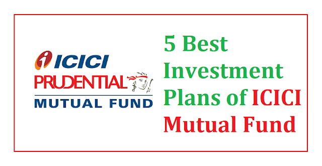 5 Best Investment Plans of ICICI Mutual Fund