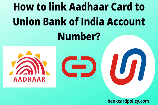 How to link Aadhaar Card to Union Bank of India Account Number?